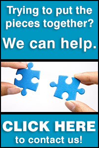 Trying to put the pieces together? We can help. CLICK HERE to contact us!